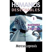 HUMANOS DESECHABLES: MANTENERSE CREATIVO