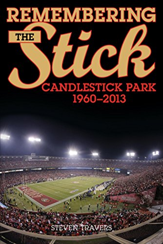 Remembering the Stick: Candlestick Park-1960-2013 (English Edition)