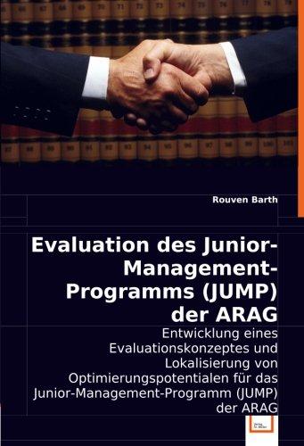 Evaluation des Junior-Management-Programms (JUMP) der ARAG: Entwicklung eines Evaluationskonzeptes und Lokalisierung von Optimierungspotentialen für das Junior-Management-Programm (JUMP) der ARAG. (Jump Programm)