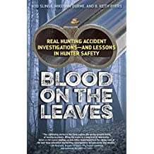 Blood on the Leaves: Real Hunting Accident Investigations—And Lessons in Hunter Safety