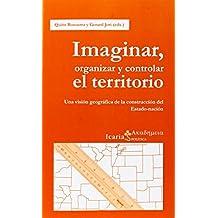 Imaginar, organizar y controlar el territorio : una visión geográfica de la construcción del estado-nación (Akademeia, Band 149)