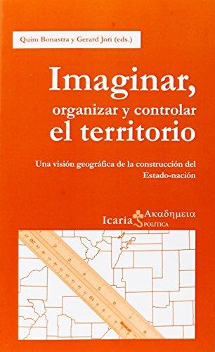 Imaginar, organizar y controlar el territorio: Una visión geográfica de la construcción del Estado-nación (Akademeia) por Quim Bonastre Tolós