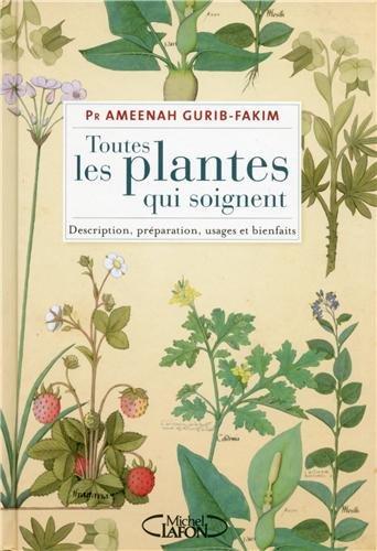 Toutes les plantes qui soignent : Description, préparation, usages et bienfaits par Ameenah Gurib-Fakim