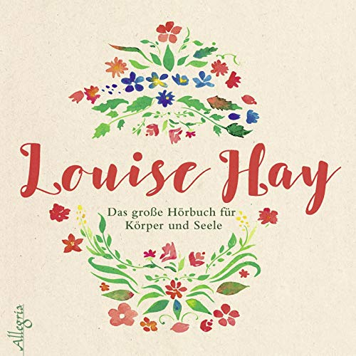 Das große Hörbuch für Körper und Seele: 4 CDs (Louise Hay Audio Cd)