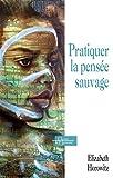 Pratiquer la pensée sauvage (Chemins de l'harmonie) (French Edition)