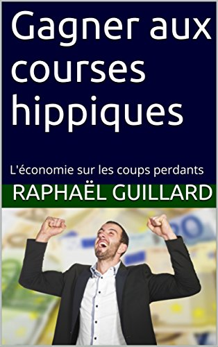 Gagner aux courses hippiques: L'économie sur les coups perdants par Raphaël Guillard