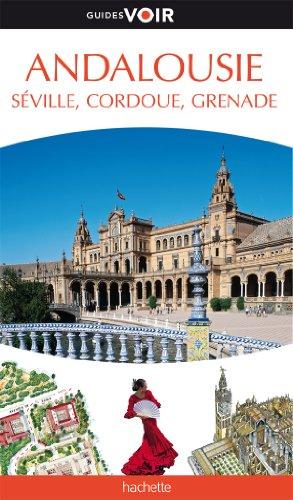 Guide Voir Andalousie, Séville, Cordoue, Grenade par Collectif