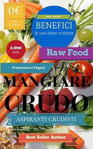 mangiare-crudo-benefici-del-crudismo-crudo-e-meglio-dieta-crudista-dieta-fruttariana-fruttarianesimo