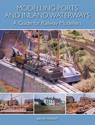 Modelling Ports and Inland Waterways: A Guide for Railway Modellers (English Edition)