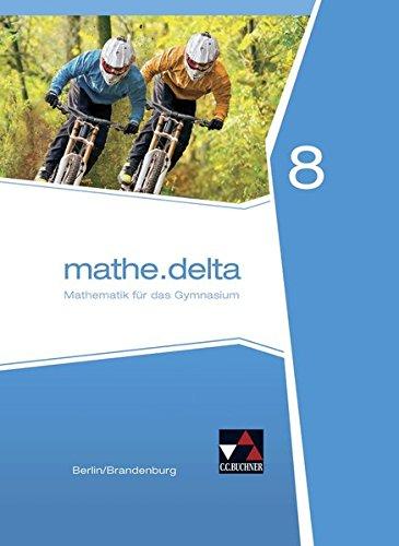mathe.delta - Berlin/Brandenburg / Mathematik für das Gymnasium: mathe.delta - Berlin/Brandenburg / mathe.delta Berlin/Brandenburg 8: Mathematik für das Gymnasium