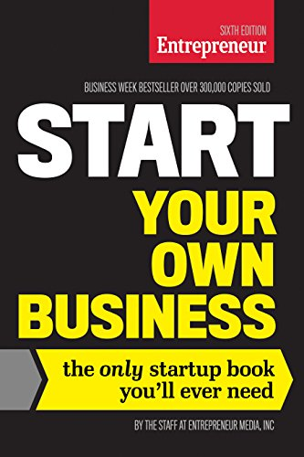 Start Your Own Business, Sixth Edition: The Only Startup Book You'll Ever Need (Entrepreneur Media) por The Staff of Entrepreneur Media