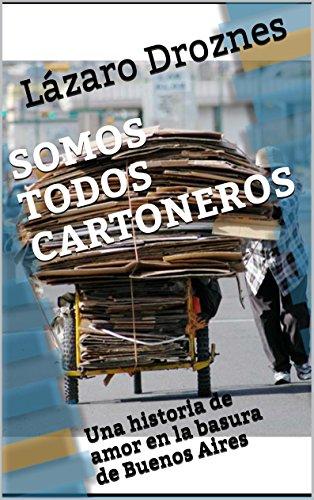 SOMOS TODOS CARTONEROS: Una historia de amor en la basura de Buenos Aires