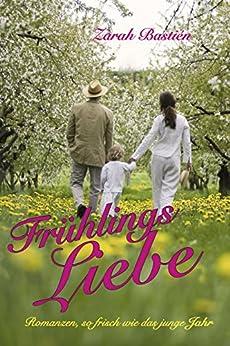 Frühlingsliebe: Romanzen, so frisch wie das junge Jahr von [Bastién, Zarah]