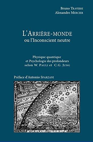L'Arrière-monde ou l'Inconscient neutre - Physique quantique et psychologie des profondeurs selon W. Pauli et C.G. Jung