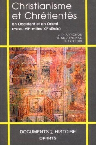 Christianisme et Chrétientés en Occident et en Orient: (milieu VIIe-milieu XIe siècle) de Jean-Pierre Arrignon (3 mai 2000) Broché