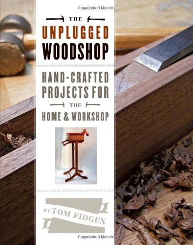 The Unplugged Woodshop: Hand-crafted Projects for the Home and Workshop
