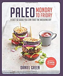 Paleo Monday to Friday: A Diet So Good You Can Take the Weekend Off by Daniel Green (2016-06-07)