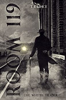 Room 119: The Whitby Trader: An urban, contemporary fantasy and mystery thriller by [Lince, T F]