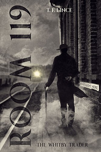 Room 119: The Whitby Trader: A Gripping Mystery Thriller by [Lince, T F]