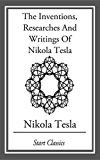 Inventions, Researches And Writings Of Nikola Tesla (English Edition)