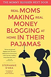 Real Moms Making Real Money Blogging At Home In Their Pajamas: Volume 1 (The Mommy Blogger Next Door)