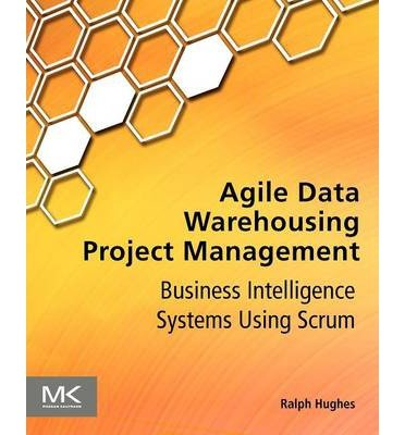 [(Agile Data Warehousing Project Management: Business Intelligence Systems Using Scrum )] [Author: Ralph Hughes] [Dec-2012] par Ralph Hughes