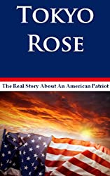 Tokyo Rose - The True Story About Iva Toguri: An American Patriot - Biography World War II History