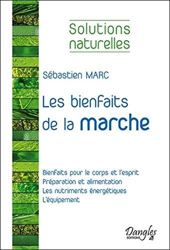 Les bienfaits de la marche - Solutions naturelles par Sébastien Marc