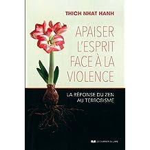 Apaiser l'esprit face à la violence : La réponse du zen au terrorisme (French Edition)