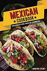 Mexican Cookbook - Truly Exceptional Mexican Cookbook: Mexican Rice and Delectable Mexican Desserts