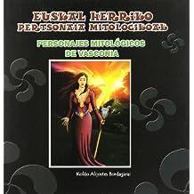 Euskal Herriko Pertsonaia Mitologikoak = Personajes Mitologicos De