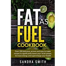 Fat as Fuel Cookbook: Over 200 proven and delicious recipes to increase your energy, mental power, and fight cancer. (English Edition)