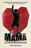 Mama: Love, Motherhood and Revolution (English Edition)