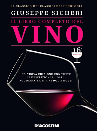 Il libro completo del vino. Con tutte le descrizioni e i dati aggiornati dei vini DOC e DOCG