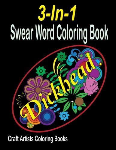 3-In-1 Swear Word Coloring Book: 75 Sweary Designs: I Don't Give A Damn, Badass Sweary Words & Four Letter Sweary Words (Hilarious Swear Word Adult Colouring Book Volume 1-3) by Craft Artists Coloring Books (2016-05-09)