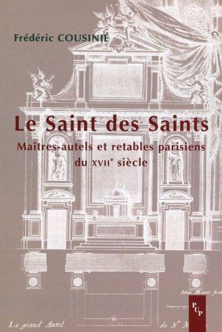 Le Saint des Saints : Maîtres-autels et retables parisiens du XVIIe siècle