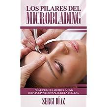 Los Pilares del Microblading: Principios del microblading para los profesionales de la belleza (Spanish Edition)