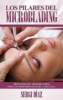 Los Pilares del Microblading: Principios del microblading para los profesionales de la belleza de [Díaz, Sergi]
