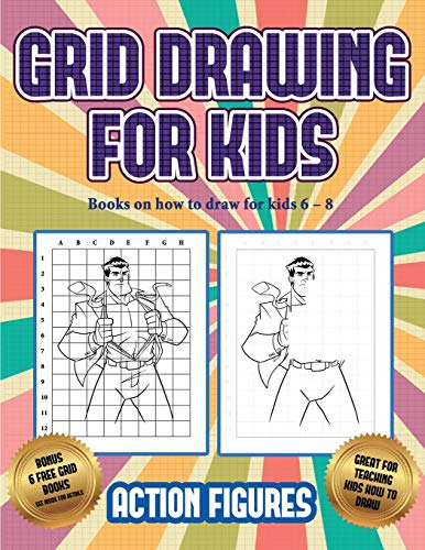 Books on how to draw for kids 6 - 8 (Grid drawing for kids - Action Figures): This book teaches kids how to draw Action Figures using grids