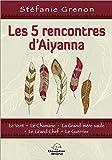 Les 5 rencontres d'Aiyanna - Le Vent - Le Chamane - La Grand-Mère saule - Le Grand Chef - Le Guerrier