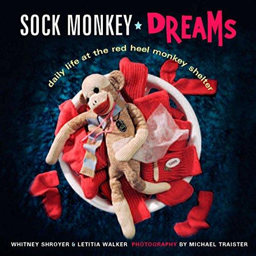 Sock Monkey Dreams: Daily Life at the Red Heel Monkey Shelter (Sock Monkey Diy)