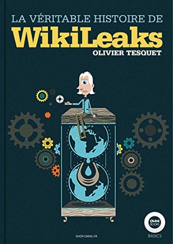 La véritable histoire de WikiLeaks par Olivier Tesquet