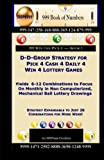 D-D-Group Strategy for Pick 4 Cash 4 Daily 4 Win 4  Lottery Games: Yields  6-12 Combinations to Focus On Monthly in Non Computerized, Mechanical Ball Lottery Drawings: Volume 1
