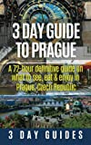 3 Day Guide to Prague: A 72-hour Definitive Guide on What to See, Eat and Enjoy in Prague, Czech Republic: Volume 16 (3 Day Travel Guides)