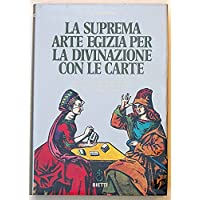 La suprema arte egizia per la divinazione con le carte - con tutti i sistemi: specialmente il sistema egiziano delle 78 carte ossia il libro di Thot