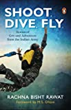 #8: Shoot, Dive, Fly: Stories of Grit and Adventure from the Indian Army