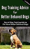 Dog Training for Better Behaved Dog: Secret Dog Training Advice for Have Better Behaved Dog