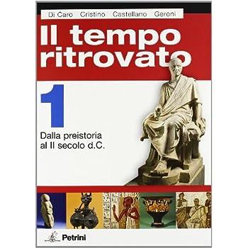 Il Tempo Ritrovato. Con Atlante Storico. Per Le Scuole Superiori. Ediz. Illustrata: Tempo Ritrovato 1