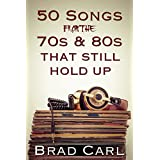 50 Songs From The 70s & 80s That Still Hold Up (English Edition)
