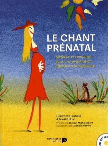 Le chant prénatal : Méthode et comptines pour une préparation affective à la naissance (1CD audio)